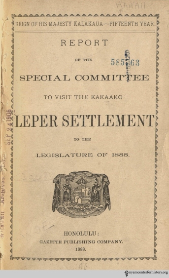 Cover of Report of the special committee to visit the Kakaako Leper Settlement to the Legislature of 1888 , 1888.